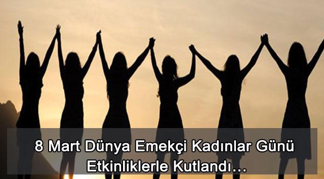 tekirdağ 8 Mart Dünya Emekçi Kadınlar Günü Etkinliklerle Kutlandı…