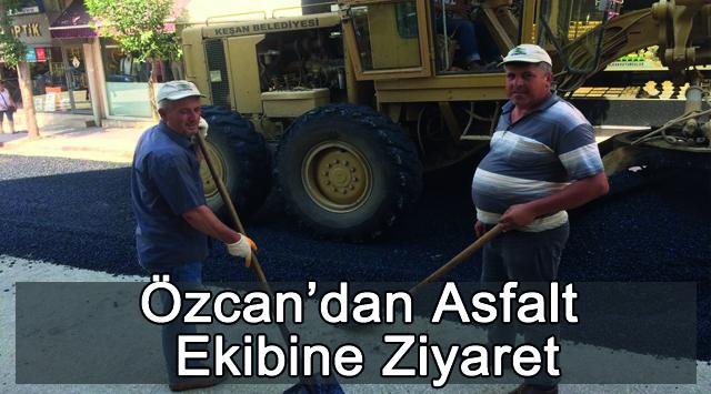 tekirdağ Özcan'dan Asfalt Ekibine Ziyaret