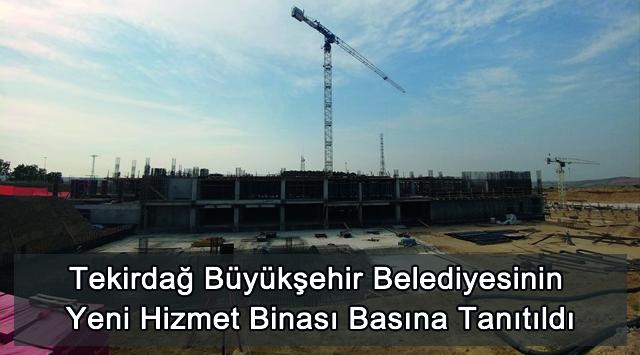 tekirdağ Tekirdağ Büyükşehir Belediyesinin Yeni Hizmet Binası Basına Tanıtıldı