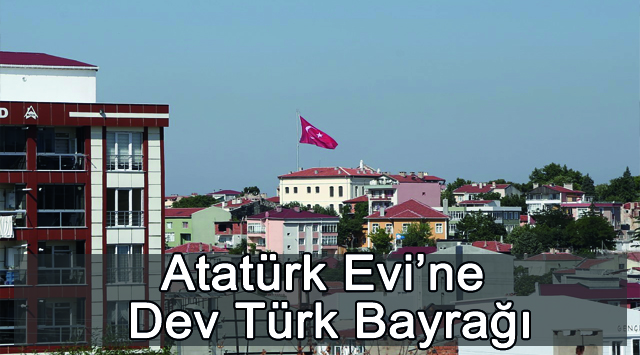 tekirdağ Atatürk Evi'ne Dev Türk Bayrağı