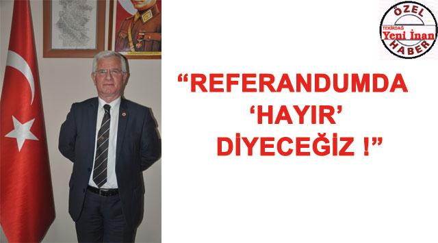 """tekirdağ """"REFERANDUMDA 'HAYIR' DİYECEĞİZ"""" - TEKİRDAĞ HABERLERİ"""