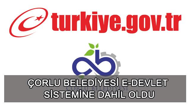 tekirdağ Çorlu Belediyesi E-devlet Sistemine Dahil Oldu