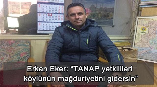 """tekirdağ Erkan Eker: """"TANAP yetkilileri köylünün mağduriyetini gidersin"""""""
