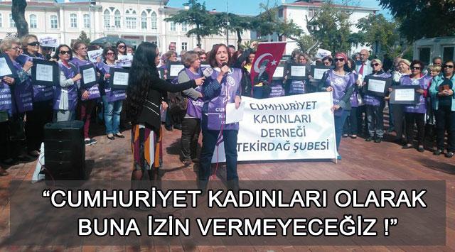 """tekirdağ """"CUMHURİYET KADINLARI OLARAK BUNA İZİN VERMEYECEĞİZ !"""""""