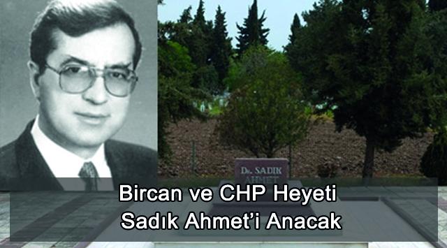 tekirdağ Bircan ve CHP Heyeti Sadık Ahmet'i Anacak