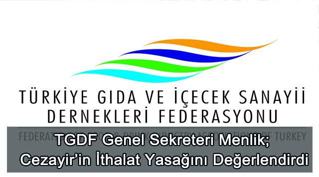 tekirdağ TGDF Genel Sekreteri Menlik; Cezayir'in İthalat Yasağını Değerlendirdi: