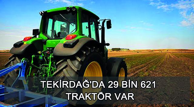 tekirdağ Tekirdağ'da 29 Bin 621 Traktör Var