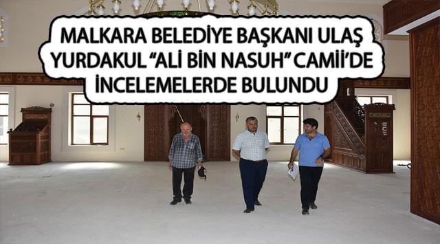 """tekirdağ MALKARA BELEDİYE BAŞKANI ULAŞ YURDAKUL """"ALİ BİN NASUH"""" CAMİİ'DE İNCELEMELERDE BULUNDU"""