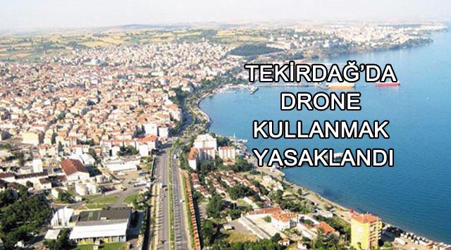 tekirdağ Tekirdağ'da Drone Kullanmak Yasaklandı