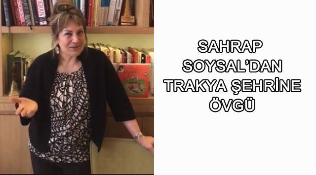 tekirdağ Sahrap Soysal'dan Trakya Şehrine Övgü