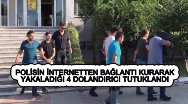 tekirdağ POLİSİN İNTERNETTEN BAĞLANTI KURARAK YAKALADIĞI 4 DOLANDIRICI TUTUKLANDI