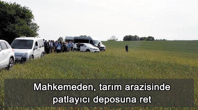 tekirdağ Mahkemeden, tarım arazisinde patlayıcı deposuna ret
