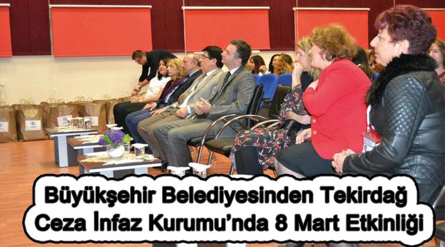 tekirdağ Büyükşehir Belediyesinden Tekirdağ Ceza İnfaz Kurumu'nda 8 Mart Etkinliği