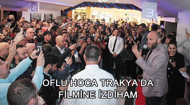 tekirdağ OFLU HOCA TRAKYA'DA FİLMİNE İZDİHAM