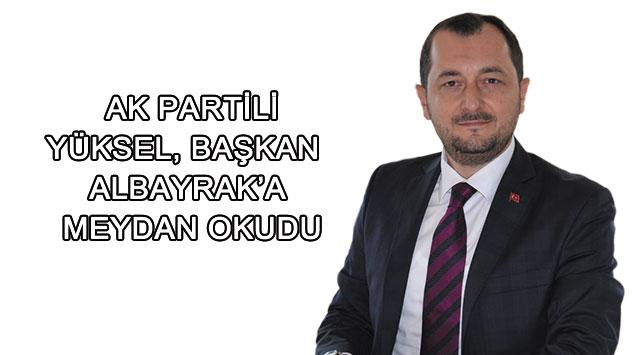 tekirdağ AK PARTİLİ YÜKSEL BAŞKAN  ALBAYRAK'A MEYDAN OKUDU
