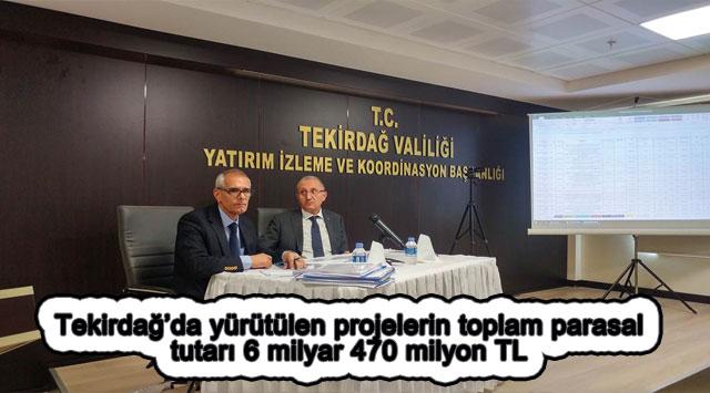 tekirdağ Tekirdağ'da yürütülen projelerin toplam parasal tutarı 6 milyar 470 milyon TL
