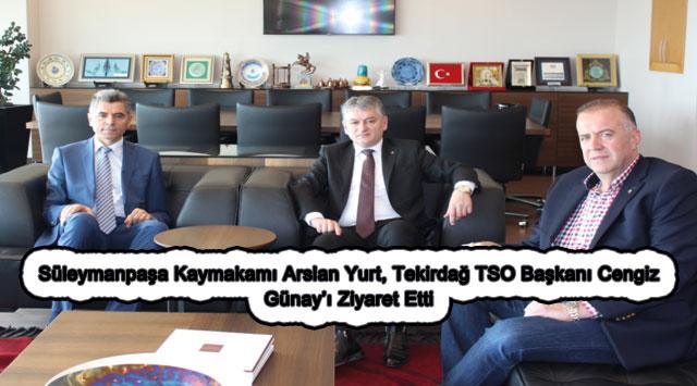 tekirdağ Süleymanpaşa Kaymakamı Arslan Yurt, Tekirdağ TSO Başkanı Cengiz Günay'ı Ziyaret Etti