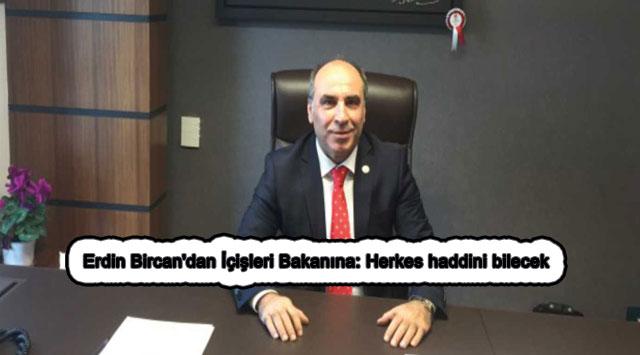 tekirdağ Erdin Bircan'dan İçişleri Bakanına: Herkes haddini bilecek