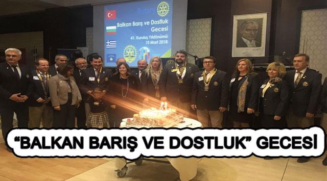 """tekirdağ """"BALKAN BARIŞ VE DOSTLUK"""" GECESİ"""