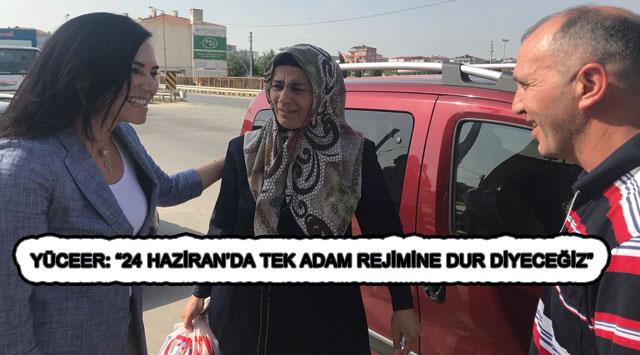 """tekirdağ YÜCEER: """"24 HAZİRAN'DA TEK ADAM REJİMİNE DUR DİYECEĞİZ"""""""