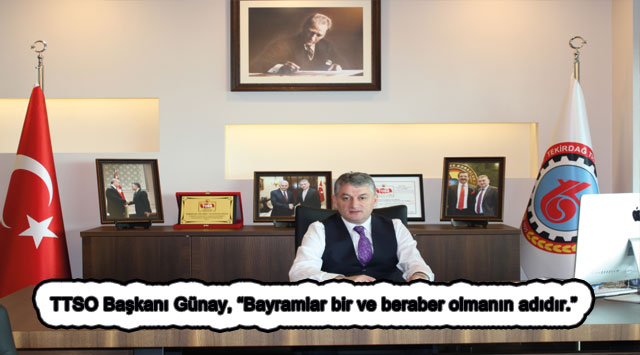 """tekirdağ TTSO Başkanı Günay, """"Bayramlar bir ve beraber olmanın adıdır."""""""