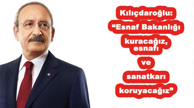 tekirdağ Kılıçdaroğlu: Esnaf Bakanlığı kuracağız, esnafı ve sanatkarı koruyacağız