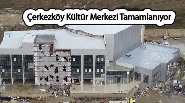 tekirdağ Çerkezköy Kültür Merkezi Tamamlanıyor