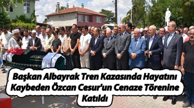 tekirdağ Başkan Albayrak Tren Kazasında Hayatını Kaybeden Özcan Cesur'un Cenaze Törenine Katıldı