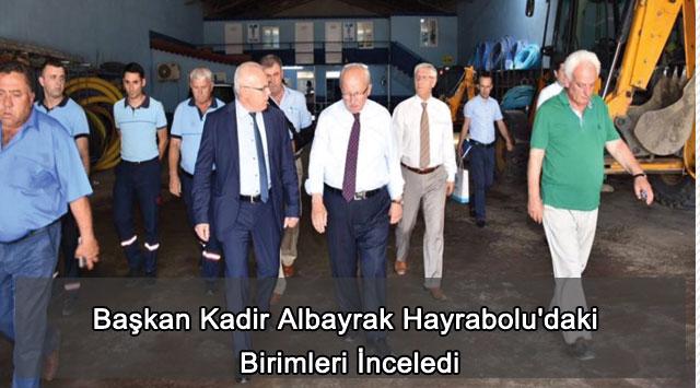 tekirdağ Başkan Kadir Albayrak Hayrabolu'daki Birimleri İnceledi