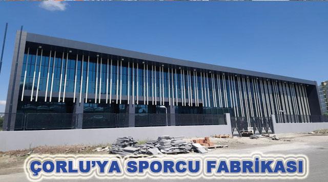 tekirdağ Çorlu'ya Sporcu Fabrikası