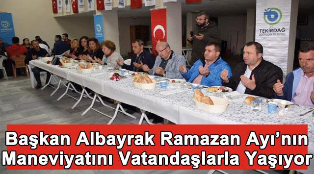 tekirdağ Başkan Albayrak Ramazan Ayı'nın Maneviyatını Vatandaşlarla Yaşıyor
