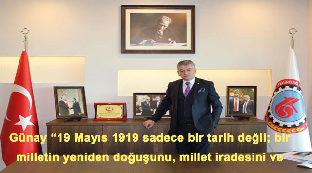 """tekirdağ Günay """"19 Mayıs 1919 sadece bir tarih değil; bir milletin yeniden doğuşunu, millet iradesini ve bağımsızlığını ifade etmektedir"""""""