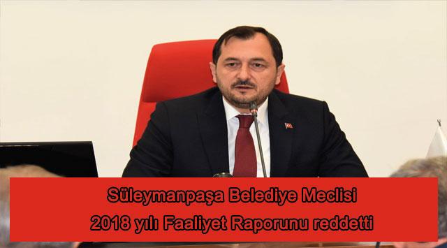 tekirdağ Süleymanpaşa Belediye Meclisi 2018 yılı Faaliyet Raporunu reddetti