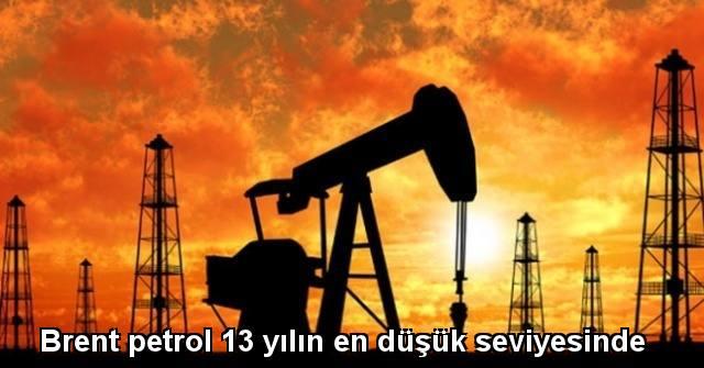 tekirdağ Brent petrol 13 yılın en düşük seviyesini gördü