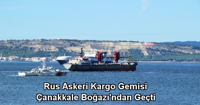 tekirdağ Rus Askeri Kargo Gemisi Çanakkale Boğazı'ndan Geçti