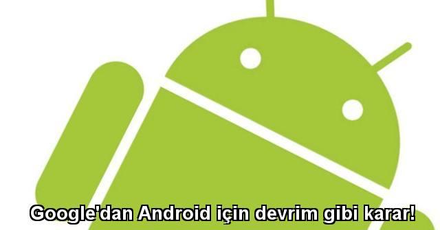 tekirdağ Google'dan Android için devrim gibi karar!