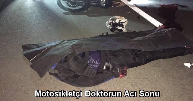tekirdağ Motosikletçi Doktorun Acı Sonu