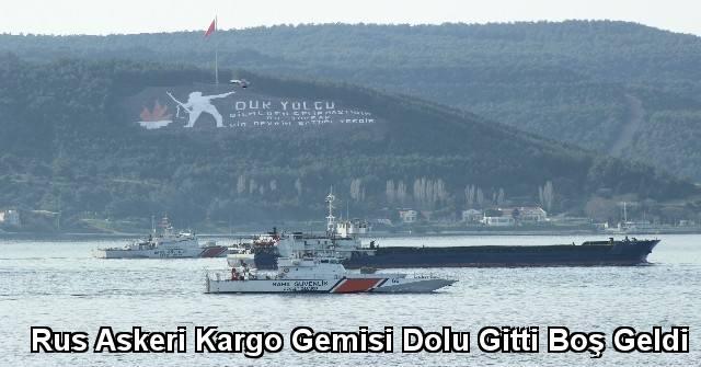 tekirdağ Rus Askeri Kargo Gemisi Dolu Gitti Boş Geldi