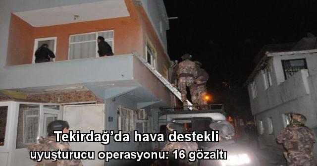tekirdağ Tekirdağ'da Hava Destekli Uyuşturucu Operasyonu: 16 Gözaltı