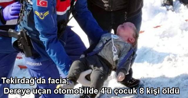 tekirdağ Tekirdağ'da Facia; Dereye Uçan Otomobilde 4'ü çocuk 8 Kişi Öldü