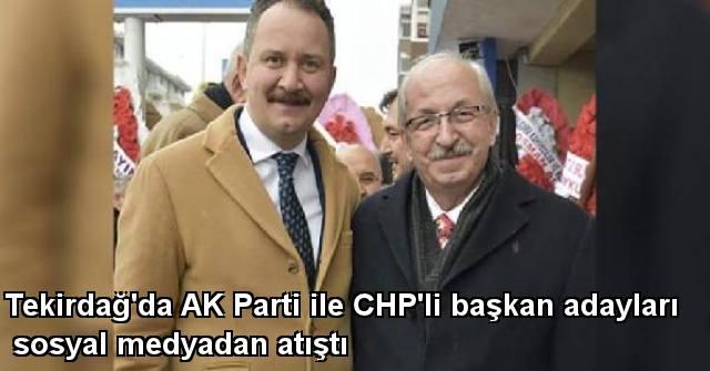 tekirdağ Tekirdağ'da AK Parti ile CHP'li başkan adayları sosyal medyadan atıştı