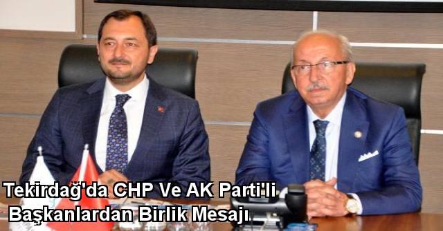 tekirdağ Tekirdağ'da CHP Ve AK Parti'li Başkanlardan Birlik Mesajı