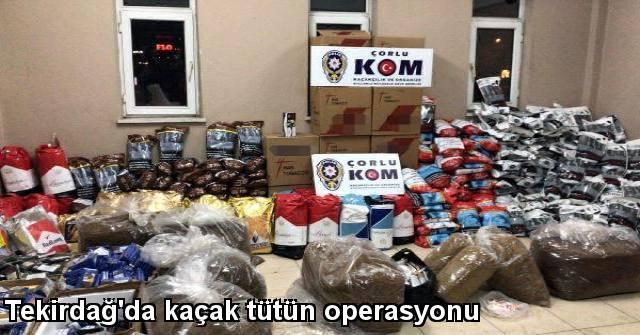 tekirdağ Tekirdağ'da Kaçak Tütün Operasyonu