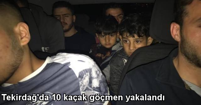 tekirdağ Tekirdağ'da 10 Kaçak Göçmen Yakalandı
