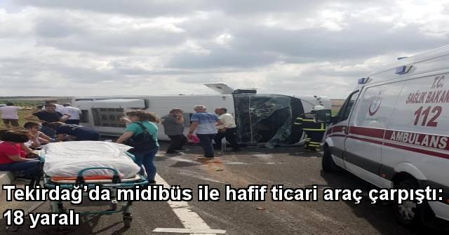 tekirdağ Tekirdağ'da Midibüs İle Hafif Ticari Araç çarpıştı: 18 Yaralı