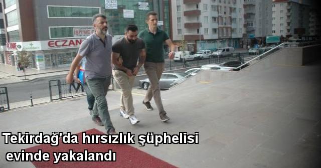 tekirdağ Tekirdağ'da Hırsızlık şüphelisi Evinde Yakalandı