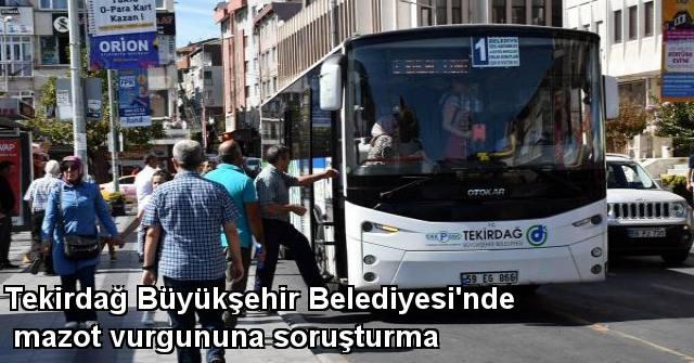 tekirdağ Tekirdağ Büyükşehir Belediyesi'nde Mazot Vurgununa Soruşturma
