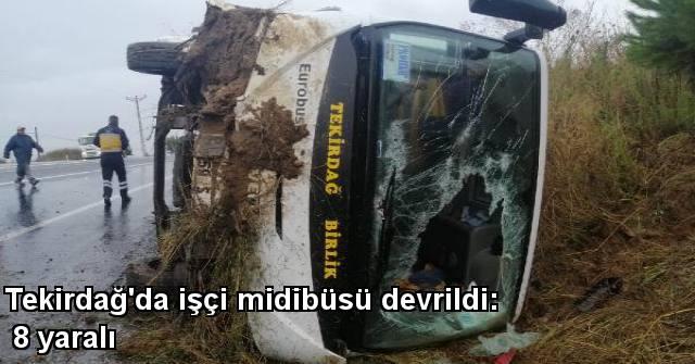 tekirdağ Tekirdağ'da İşçi Midibüsü Devrildi: 8 Yaralı