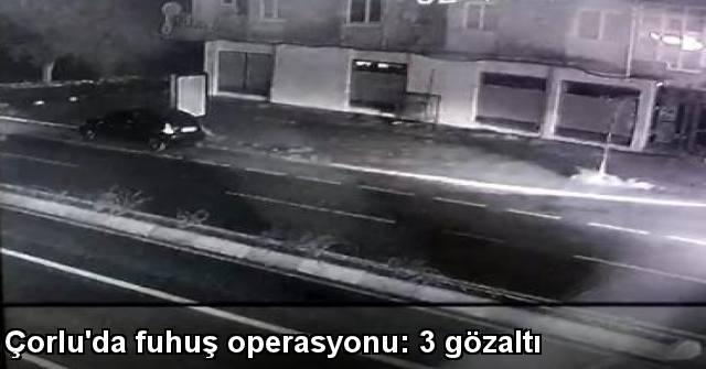 tekirdağ Çorlu'da Fuhuş Operasyonu: 3 Gözaltı