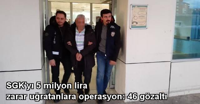 tekirdağ SGK'yı 5 Milyon Lira Zarar Uğratanlara Operasyon: 46 Gözaltı